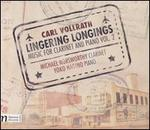 Carl Vollrath: Lingering Longings - Music for Clarinet and Piano, Vol. 2