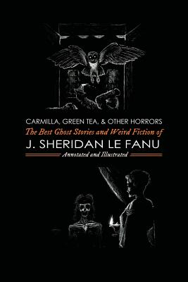 Carmilla, Green Tea, and Other Horrors: The Best Ghost Stories and Weird Fiction of J. Sheridan Le Fanu - Kellermeyer, M Grant (Introduction by)