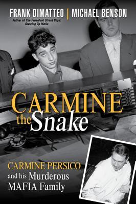 Carmine the Snake: Carmine Persico and His Murderous Mafia Family - Dimatteo, Frank, and Benson, Michael