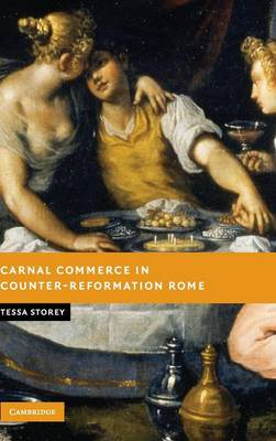 Carnal Commerce in Counter-Reformation Rome - Storey, Tessa