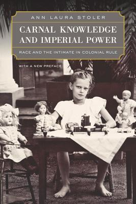 Carnal Knowledge and Imperial Power: Race and the Intimate in Colonial Rule, with a New Preface - Stoler, Ann Laura