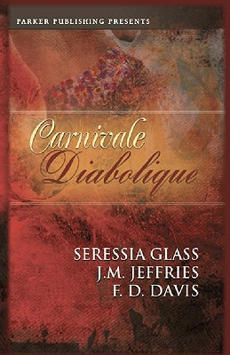 Carnivale Diabolique - Jeffries, J M, and Glass, Seressia, and Davis, F D