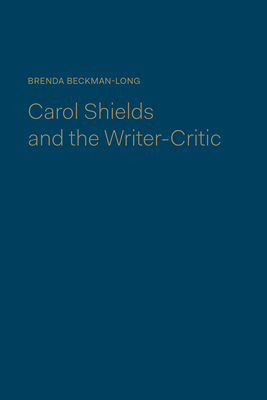 Carol Shields and the Writer-Critic - Beckman-Long, Brenda