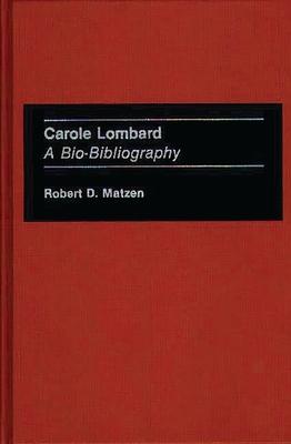 Carole Lombard: A Bio-Bibliography - Matzen, Robert
