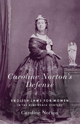 Caroline Norton's Defense: English Laws for Women in the 19th Century - Norton, Caroline