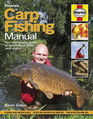 Carp Fishing Manual: The Step-By-Step Guide to Becoming a Better Carp Angler - Green, Kevin