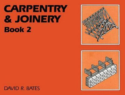Carpentry and Joinery Book 2 - Bates, D.R.