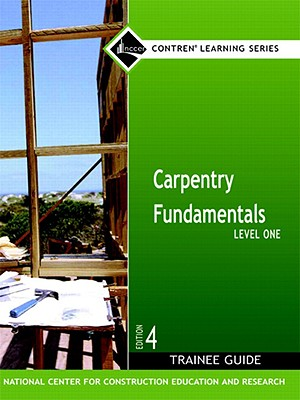 Carpentry Fundamentals Level One Trainee Guide - National Center for Construction Education (Creator)