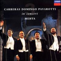 Carreras, Domingo, Pavarotti in Concert - José Carreras (tenor); Luciano Pavarotti (tenor); Plácido Domingo (tenor); Zubin Mehta (conductor)