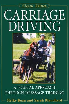 Carriage Driving: A Logical Approach Through Dressage Training - Bean, Heike, and Blanchard, Sarah