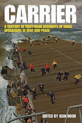 Carrier: An Anthology of Firsthand Accounts of the War Above the Sea - Hood, Jean