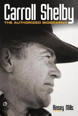 Carroll Shelby: The Authorized Biography - Mills, Rinsey