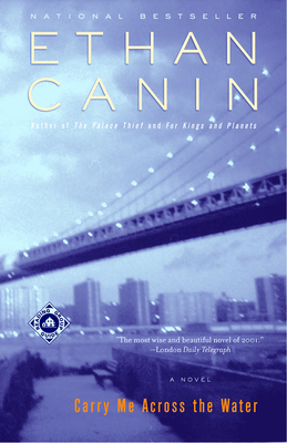 Carry Me Across the Water - Canin, Ethan