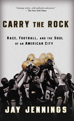 Carry the Rock: Race, Football, and the Soul of an American City - Jennings, Jay