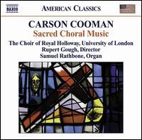 Carson Cooman: Sacred Choral Music - Charlotte Nettleship (alto); Fiona Hunt (soprano); Rebecca Henning (soprano); Rebecca Newman (alto);...