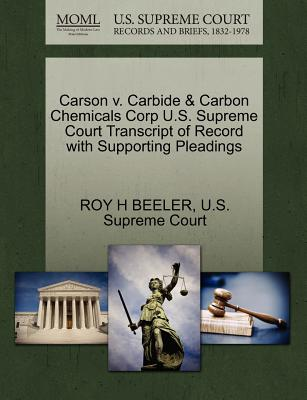 Carson V. Carbide & Carbon Chemicals Corp U.S. Supreme Court Transcript of Record with Supporting Pleadings - Beeler, Roy H, and U S Supreme Court (Creator)