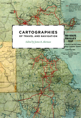 Cartographies of Travel and Navigation - Akerman, James R (Editor)