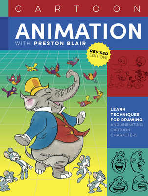Cartoon Animation with Preston Blair, Revised Edition!: Learn Techniques for Drawing and Animating Cartoon Characters - Blair, Preston