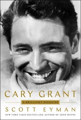 Cary Grant: A Brilliant Disguise - Eyman, Scott