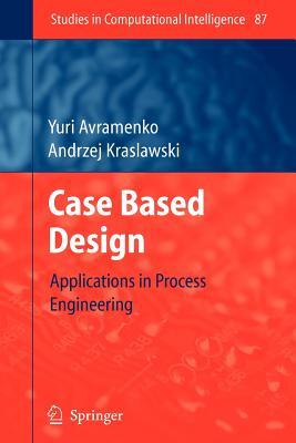Case Based Design: Applications in Process Engineering - Avramenko, Yuri, and Kraslawski, Andrzej
