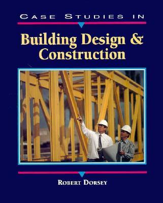 Case Studies in Building Design and Construction - Dorsey, Robert W