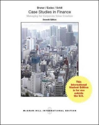 Case Studies in Finance - Bruner, Robert F., and Eades, Kenneth M., and Schill, Michael H.