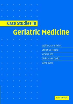 Case Studies in Geriatric Medicine - Ahronheim, Judith C, and Huang, Zheng-Bo, and Yen, Vincent