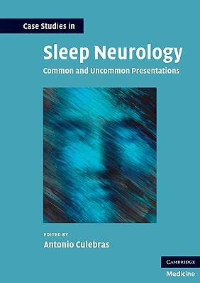 Case Studies in Sleep Neurology: Common and Uncommon Presentations - Culebras, Antonio (Editor)