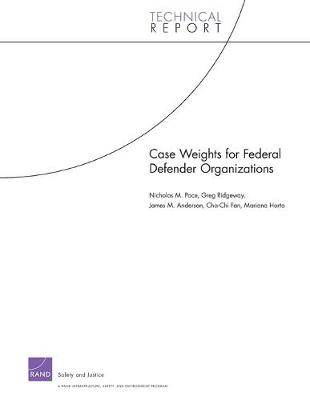 Case Weights for Federal Defender Organizations - Pace, Nicholas M, and Ridgeway, Greg, and Anderson, James M