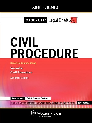 Casenote Legal Briefs: Civil Procedure, Keyed to Yeazell's Civil Procedure, 7th Ed. - Briefs, Casenote Legal, and Casenotes