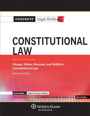 Casenote Legal Briefs: Constitutional Law, Keyed to Choper, Fallon, Kamisar, and Shiffrin's, 11th Ed. - Casenotes, and Briefs, Casenote Legal
