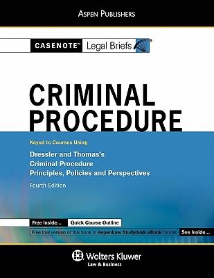 Casenote Legal Briefs: Criminal Procedure, Keyed to Dressler & Thomas's Criminal Procedure, 4th Ed. - Casenotes, and Briefs, Casenote Legal