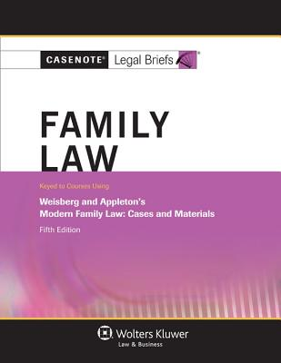 Casenote Legal Briefs: Family Law, Keyed to Weisberg and Appleton's Modern Family Law, 5th Edition - Casenotes, and Briefs, Casenote Legal