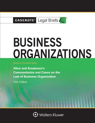 Casenote Legal Briefs for Business Organizations Keyed to Allen and Kraakman - Casenote Legal Briefs