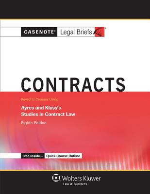 Casenote Legal Briefs for Contracts, Keyed to Ayres and Klass' Studies in Contract Law - Casenotes, and Briefs, Casenote Legal