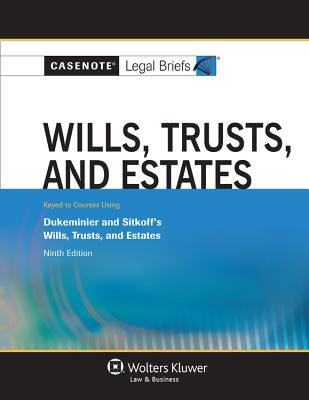 Casenote Legal Briefs: Wills, Trusts, and Estates, Keyed to Dukeminier and Sitkoff's Ninth Ed. - Casenotes, and Briefs, Casenote Legal