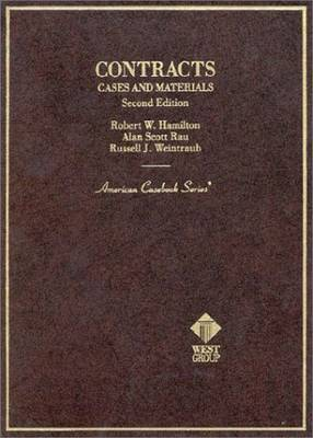 Cases and Materials on Contracts - Weintraub, Russell J., and Hamilton, Robert W., and Rau, Alan S.