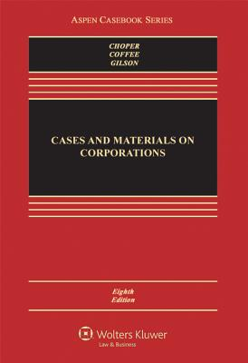 Cases and Materials on Corporations - Choper, Jesse H, and Coffee, John C, Jr., and Gilson, Ronald J