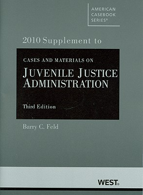 Cases and Materials on Juvenile Justice Administration, 3D, 2010 Supplement - Feld, Barry C