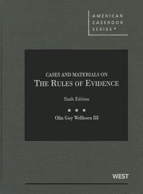 Cases and Materials on the Rules of Evidence - Wellborn, Olin Guy, III