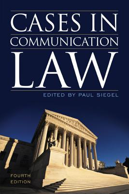 Cases in Communication Law - Siegel, Paul