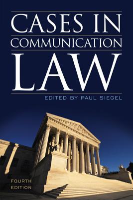 Cases in Communication Law - Siegel, Paul