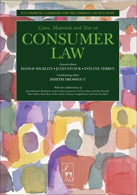 Cases, Materials and Text on Consumer Law: Ius Commune Casebooks for a Common Law of Europe - Micklitz, Hans-W (Editor), and Stuyck, Jules (Editor), and Terryn, Evelyn (Editor)