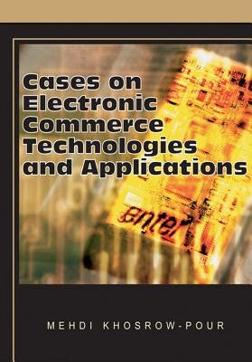 Cases on Electronic Commerce Technologies and Applications - Khosrow-Pour, Mehdi (Editor)