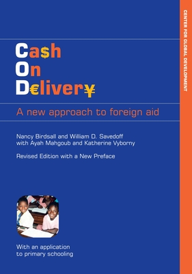 Cash on Delivery: A New Approach to Foreign Aid - Birdsall, Nancy, and Savedoff, William D