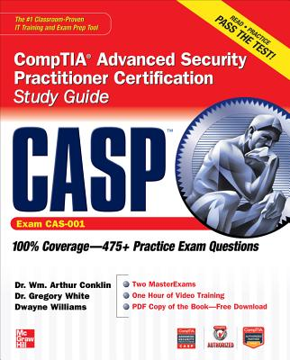 Casp Comptia Advanced Security Practitioner Certification Study Guide (Exam Cas-001) - Conklin, Wm Arthur, Professor, and White, Gregory B, Dr., and Williams, Dwayne