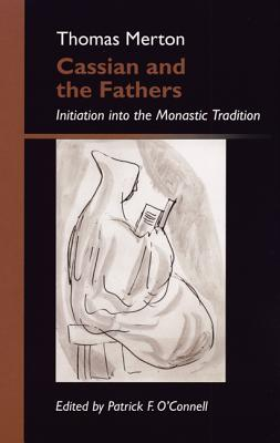 Cassian and the Fathers: Initiation Into the Monastic Tradition - Merton, Thomas, and O'Connell, Patrick F (Editor)
