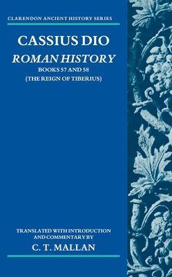 Cassius Dio: Roman History: Books 57 and 58 (The Reign of Tiberius) - Mallan, C. T.