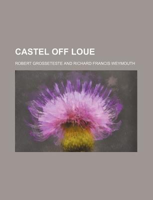 Castel Off Loue - Grosseteste, Robert