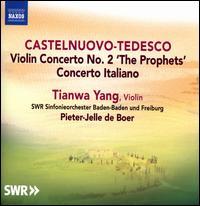 Castelnuovo-Tedesco: Violin Concerto No. 2 'The Prophets'; Concerto Italiano - Tianwa Yang (violin); SWR Baden-Baden and Freiburg Symphony Orchestra; Pieter-Jelle de Boer (conductor)